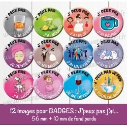 Images badges : J'peux pas j'ai ... (divers) - Planche : 56 mm + 10 mm fond perdu
